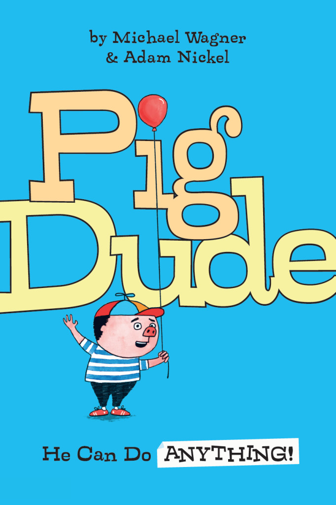 Cover of Pig Dude: He Can Do ANYTHING!